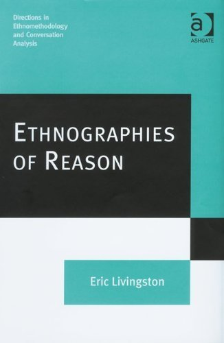 Ethnographies of Reason (Directions in Ethnomethodology and Conversation Analysis) by Eric Livingston (2008-10-01)