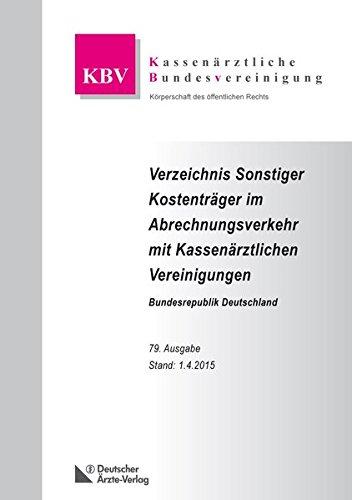 Verzeichnis Sonstiger Kostenträger im Abrechnungsverkehr mit Kassenärztlichen Vereinigungen Bundesrepublik Deutschland: 79. Ausgabe, Stand 01.04.2015
