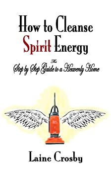 How to Cleanse Spirit Energy (English Edition) par [Crosby, Laine]