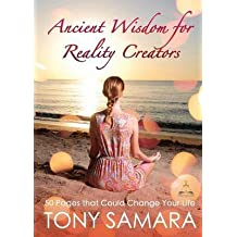 [(Ancient Wisdom for Reality Creators : 50 Pages That Could Change Your Life)] [By (author) Tony Samara] published on (February, 2015)