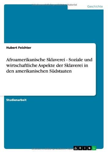 Afroamerikanische Sklaverei - Soziale und wirtschaftliche Aspekte der Sklaverei in den amerikanischen Südstaaten