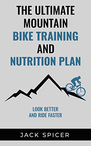 The Ultimate Mountain Biking Training and Nutrition Plan (English Edition)