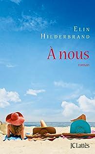 A nous par Elin Hilderbrand