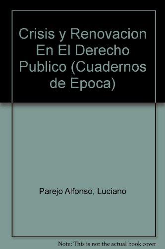 Crisis y Renovacion En El Derecho Publico (Cuadernos de Epoca) por Luciano Parejo Alfonso