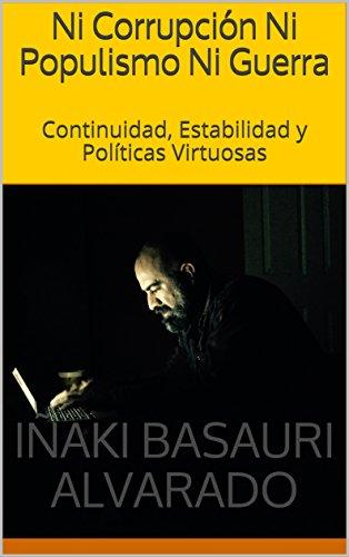 Ni Corrupción Ni Populismo Ni Guerra: Continuidad, Estabilidad y Políticas Virtuosas (Período preelectoral nº 1)