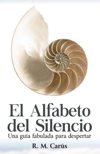 El alfabeto del silencio: Una guía fabulada para despertar por R. M. Carús