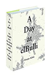 A Day at elBulli: An insight into the ideas, methods and creativity of Ferran Adria