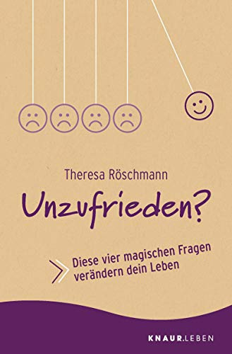 Unzufrieden?: Diese vier magischen Fragen verändern dein Leben