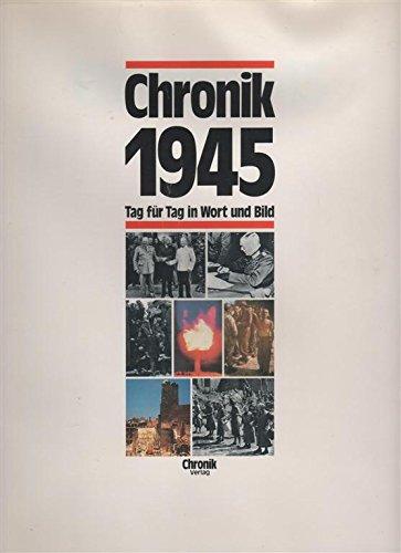 Chronik 1945. Tag für Tag in Wort und Bild