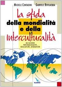 La sfida della mondialit e della interculturalit. 82 schede per insegnanti, educatori, animatori