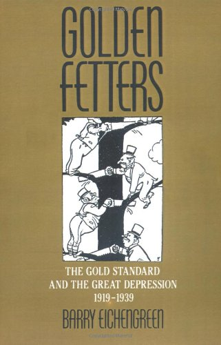 Golden Fetters: The Gold Standard and the Great Depression, 1919-1939: Gold Standard and the Great Depression, 1919-39 (NBER Series on Long-term Factors in Economic Development) por Barry Eichengreen