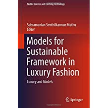 Models for Sustainable Framework in Luxury Fashion: Luxury and Models (Textile Science and Clothing Technology)