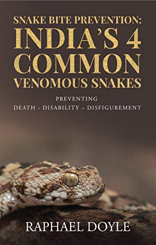 Snake Bite Prevention: India's 4 Common Venomous Snakes : PREVENTING DEATH - DISABILITY - DISFIGUREMENT