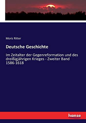 Deutsche Geschichte: Im Zeitalter der Gegenreformation und des dreißigjährigen Krieges - Zweiter Band 1586-1618