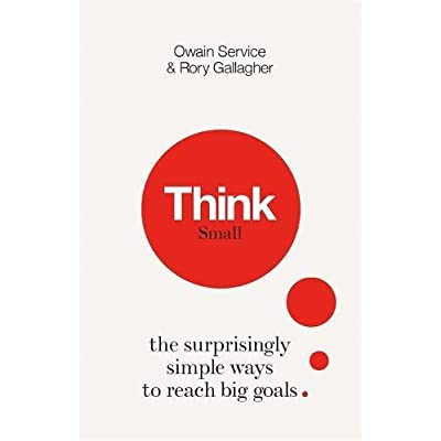 Think Small : The Surprisingly Simple Way to Reach Big Goals