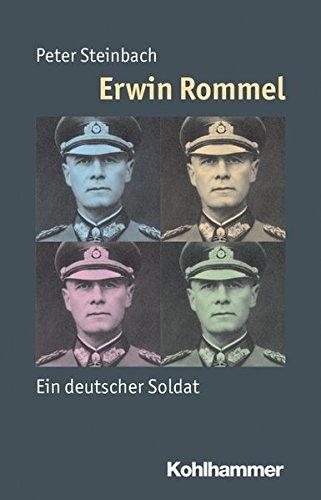 Erwin Rommel: Ein deutscher Soldat (Mensch - Zeit - Geschichte)