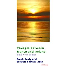 Voyages between France and Ireland: Culture, Tourism and Sport (Studies in Franco-Irish Relations)