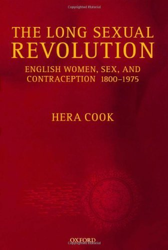 The Long Sexual Revolution: English Women, Sex, and Contraception 1800-1975 1st edition by Cook, Hera (2004) Hardcover