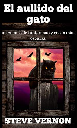 El aullido del gato: un cuento de fantasmas y cosas más oscuras ...