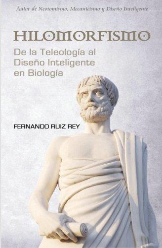 Hilomorfismo: de la Teleología Al Diseño Inteligente En Biología