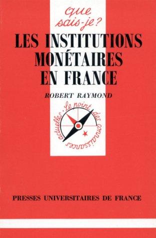Les institutions monétaires en France, 2e édition par Robert Raymond (Poche)