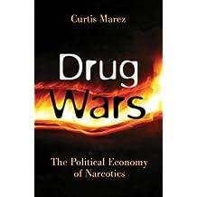 Drug Wars: The Political Economy of Narcotics