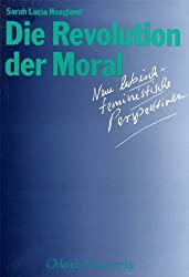 Hoagland, Sarah Lucia - Die Revolution der Moral - Lesbische Ethik