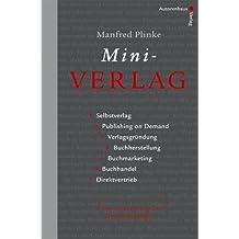 Mini-Verlag. Selbstverlag, Publishing on Demand, Verlagsgründung, Buchherstellung, Buchmarketing, Buchhandel, Direktvertrieb