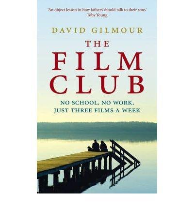 [(The Film Club: No School. No Work ... Just Three Films a Week)] [ By (author) David Gilmour ] [April, 2010] (David Gilmour Den Film-club)