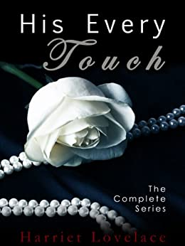 His Every Touch [The Complete Series] by [Lovelace, Harriet]