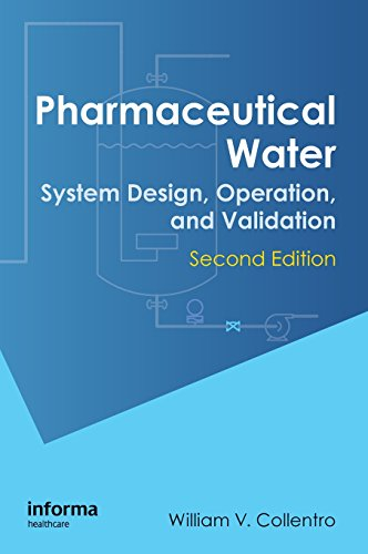 Pharmaceutical Water: System Design, Operation, and Validation, Second Edition por William V. Collentro