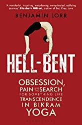 Hell-Bent: Obsession, Pain and the Search for Something Like Transcendence in Bikram Yoga