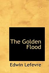 The Golden Flood by Edwin Lefevre (2009-04-10)
