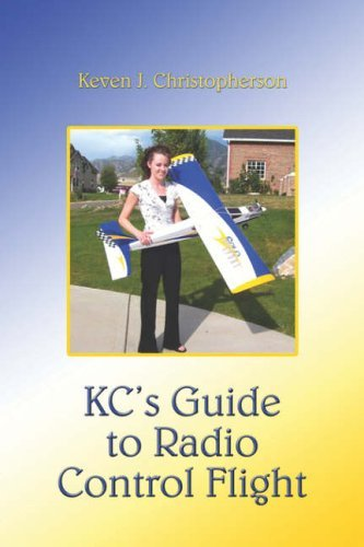 Kc's Guide to Radio Control Flight by Keven J. Christopherson (2005-12-19) par Keven J. Christopherson