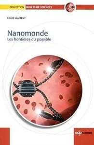 Nanomonde : Les frontières du possible par Louis Laurent