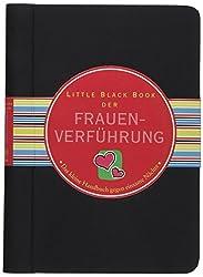 Little Black Book der Frauenverführung: Das kleine Handbuch gegen einsame Nächte (Little Black Books (Deutsche Ausgabe))