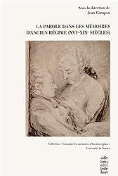 La Parole dans les Mémoires d'Ancien Régime (XVIe-XIXe siècles)