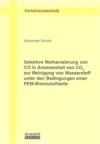 Selektive Methanisierung von CO in Anwesenheit von CO2 zur Reinigung von Wasserstoff unter den Bedingungen einer PEM-Brennstoffzelle (Berichte aus der Verfahrenstechnik)