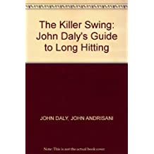 The Killer Swing: John Daly's Guide to Long Hitting