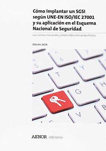Cómo implantar un SGSI según UNE-EN ISO/IEC 27001 y su aplicación en el Esquema Nacional de Seguridad