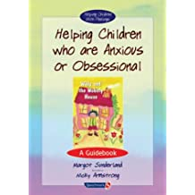 Helping Children Who are Anxious or Obsessional: A Guidebook (Helping Children with Feelings)
