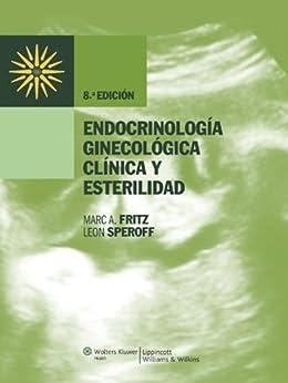 Endocrinología Ginecológica Clínica y Esterilidad de [Fritz, Marc A., Speroff, Leon]