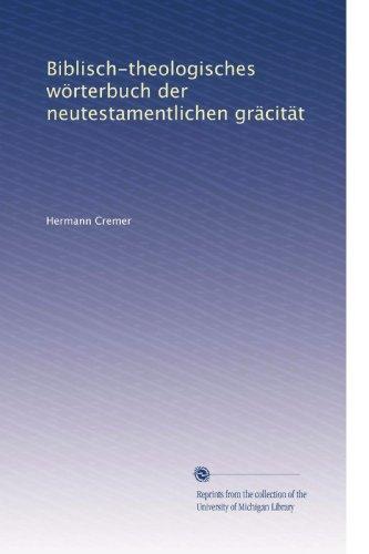 Biblisch-theologisches wörterbuch der neutestamentlichen gräcität (German Edition)