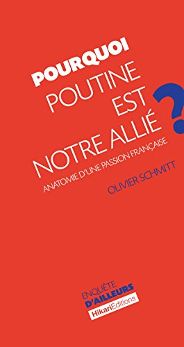 Pourquoi Poutine est notre allié ?: Anatomie d'une passion française (Enquête d'ailleurs)