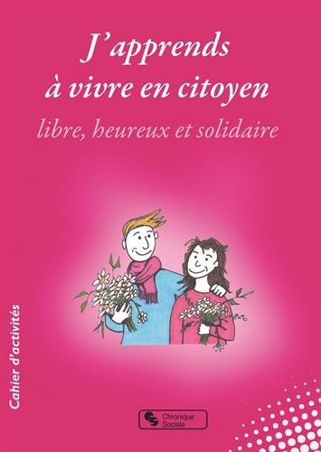 J'apprends à vivre en citoyen libre, heureux et solidaire par Françoise Block