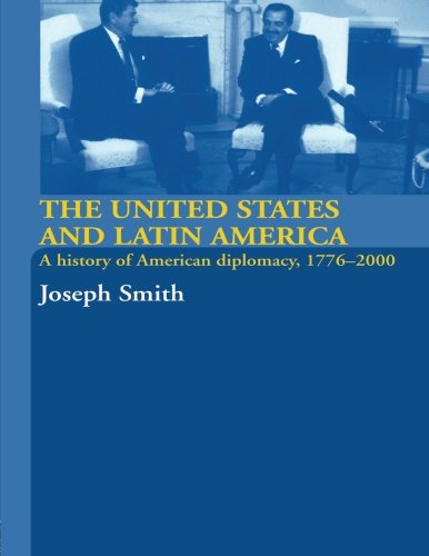 The United States and Latin America: A History of American Diplomacy, 1776-2000 (International Relations and History)