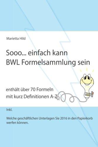 Sooo... einfach kann BWL Formelsammlung sein.: Enthält über 70 Formeln mit kurz Definitionen A-Z.