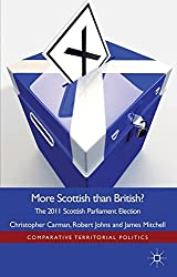 More Scottish Than British: The 2011 Scottish Parliament Election (Comparative Territorial Politics)