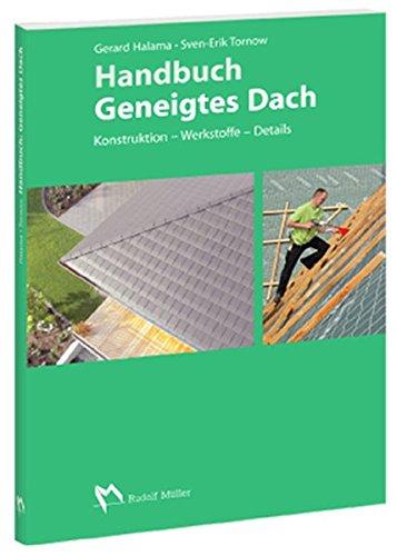Handbuch Geneigtes Dach: Konstruktion - Werkstoffe - Details -