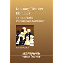 Language Teacher Identities: Co-constructing Discourse and Community (New Perspectives on Language and Education)